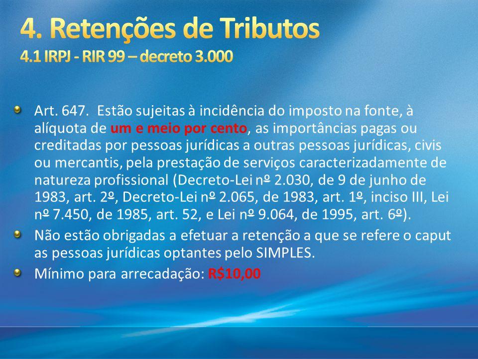 4. Retenções de Tributos 4.1 IRPJ - RIR 99 – decreto 3.000