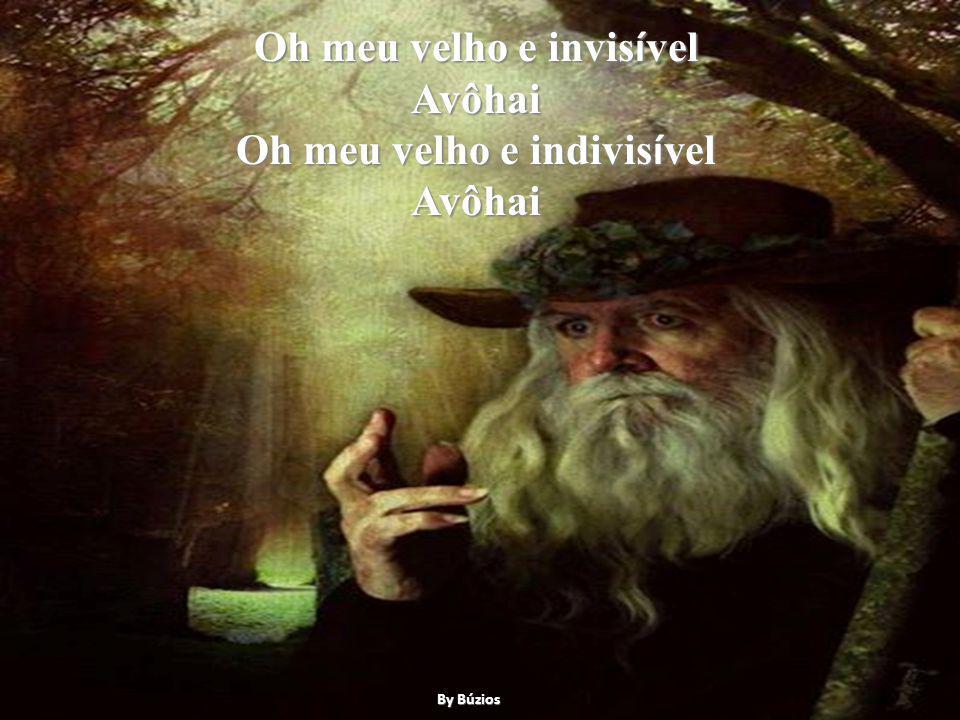 Oh meu velho e invisível Avôhai Oh meu velho e indivisível Avôhai
