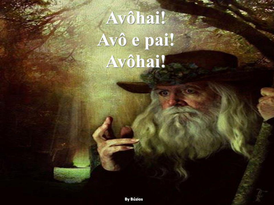 Avôhai! Avô e pai! Avôhai! By Búzios