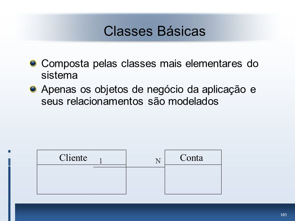 Classes Básicas Composta pelas classes mais elementares do sistema