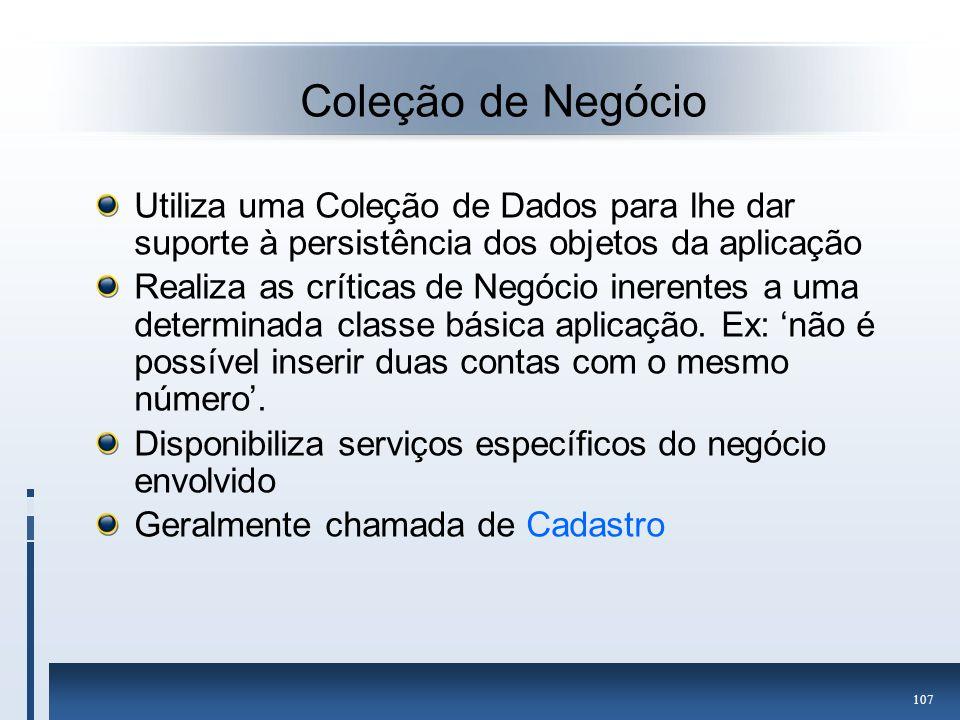 Coleção de Negócio Utiliza uma Coleção de Dados para lhe dar suporte à persistência dos objetos da aplicação.