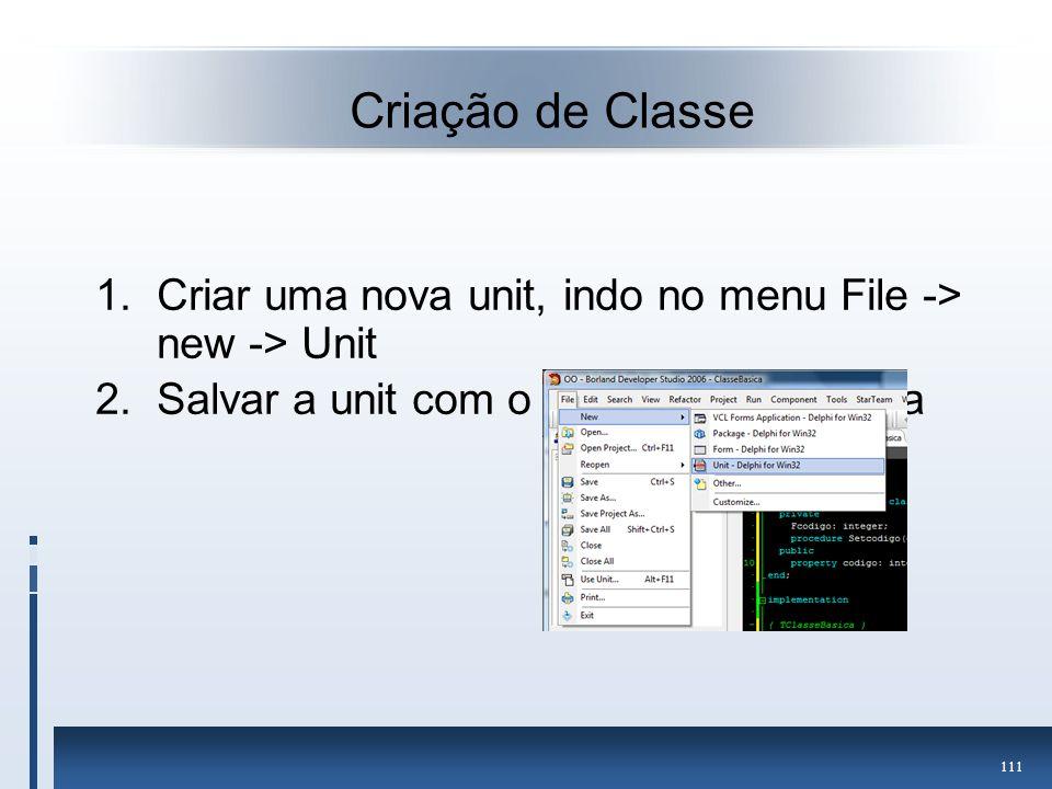 Criação de Classe Criar uma nova unit, indo no menu File -> new -> Unit.