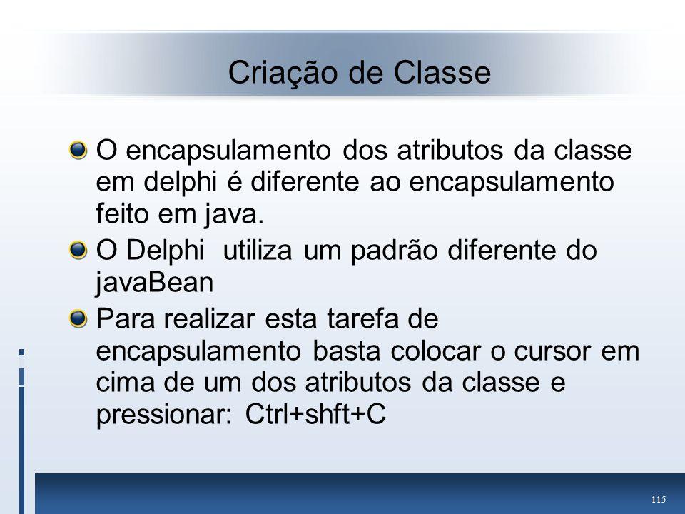 Criação de Classe O encapsulamento dos atributos da classe em delphi é diferente ao encapsulamento feito em java.