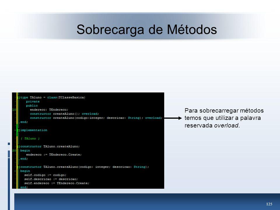 Sobrecarga de Métodos Para sobrecarregar métodos