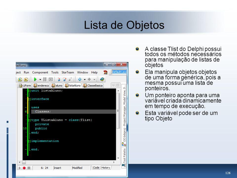 Lista de Objetos A classe Tlist do Delphi possui todos os métodos necessários para manipulação de listas de objetos.