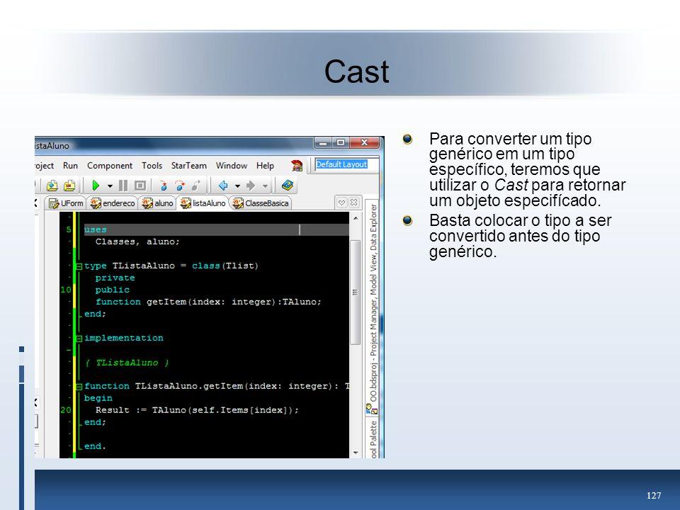 Cast Para converter um tipo genérico em um tipo específico, teremos que utilizar o Cast para retornar um objeto especifícado.
