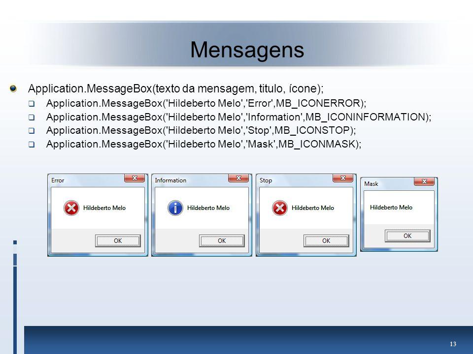 Mensagens Application.MessageBox(texto da mensagem, titulo, ícone);