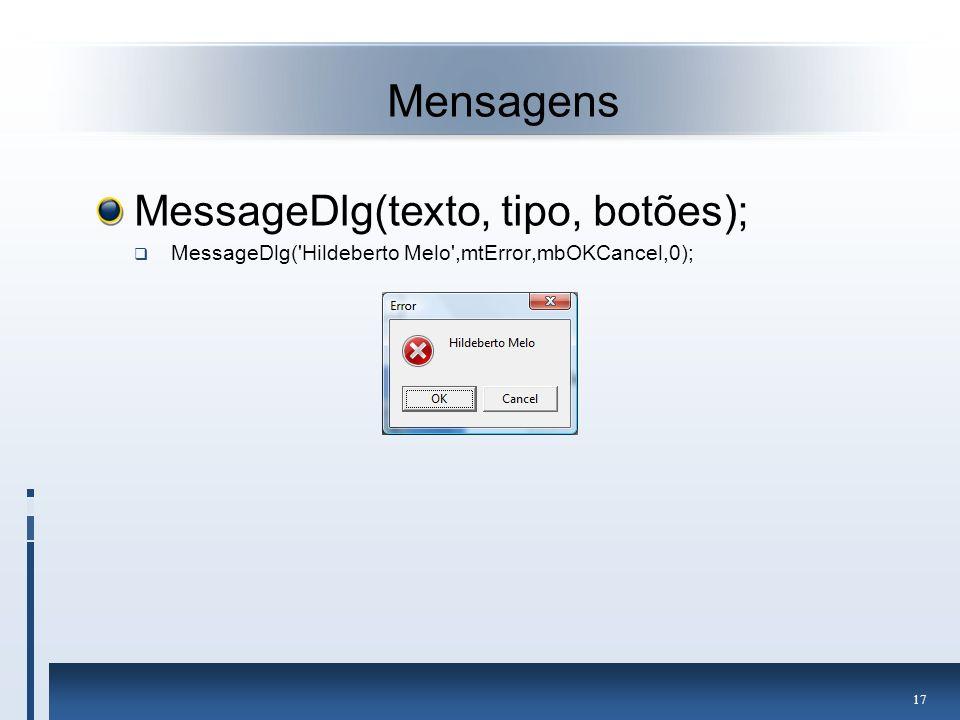 Mensagens MessageDlg(texto, tipo, botões);