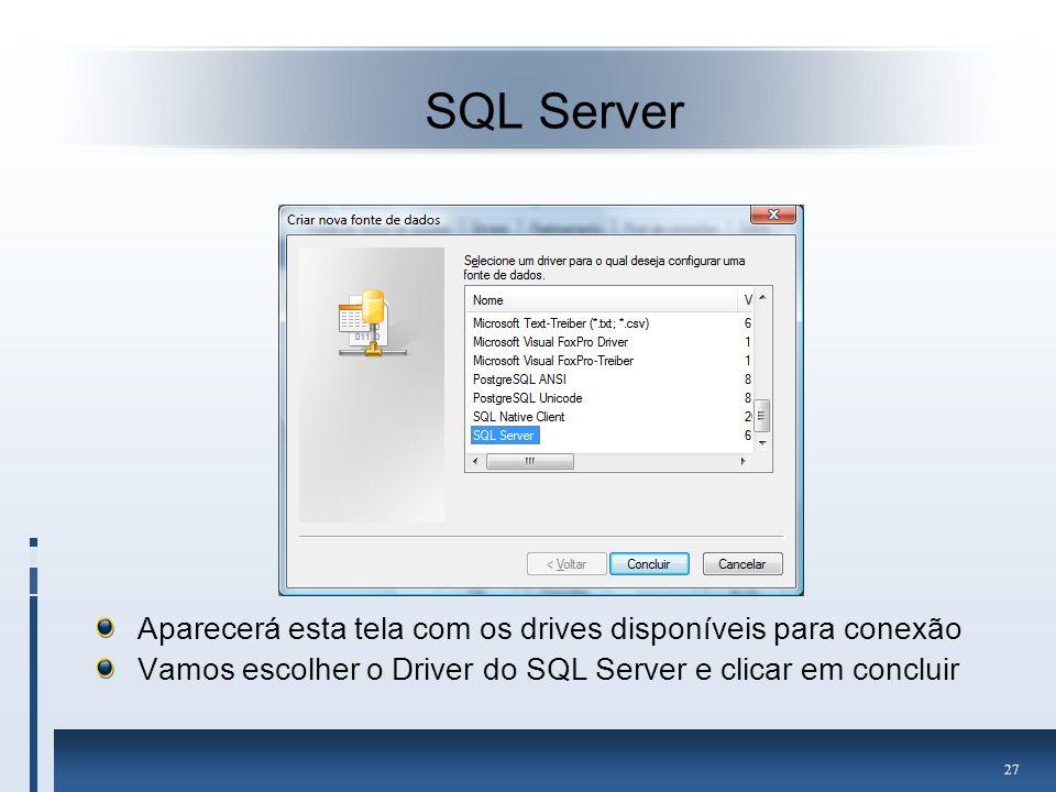 SQL Server Aparecerá esta tela com os drives disponíveis para conexão