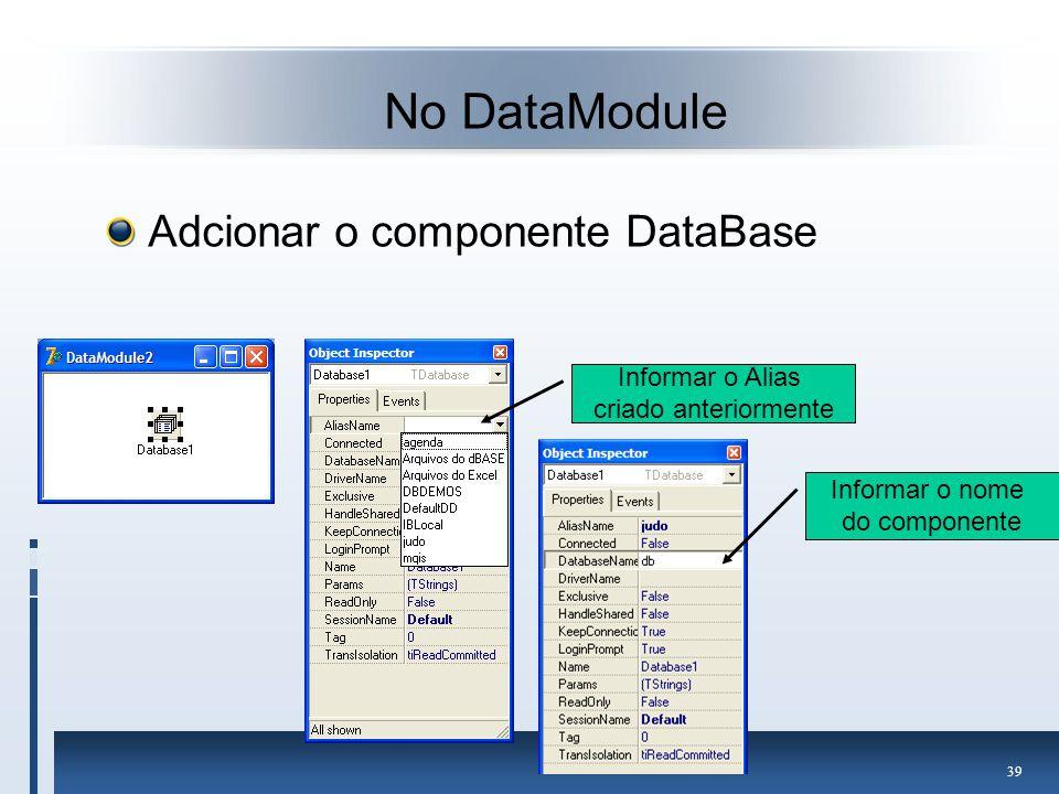 No DataModule Adcionar o componente DataBase Informar o Alias