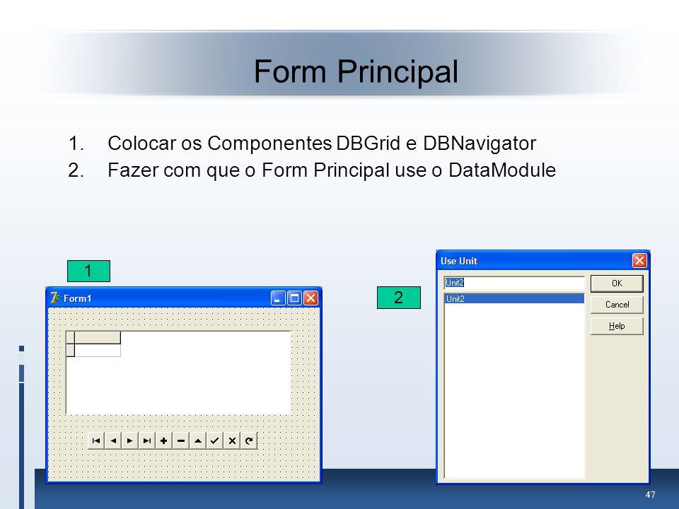 Form Principal Colocar os Componentes DBGrid e DBNavigator