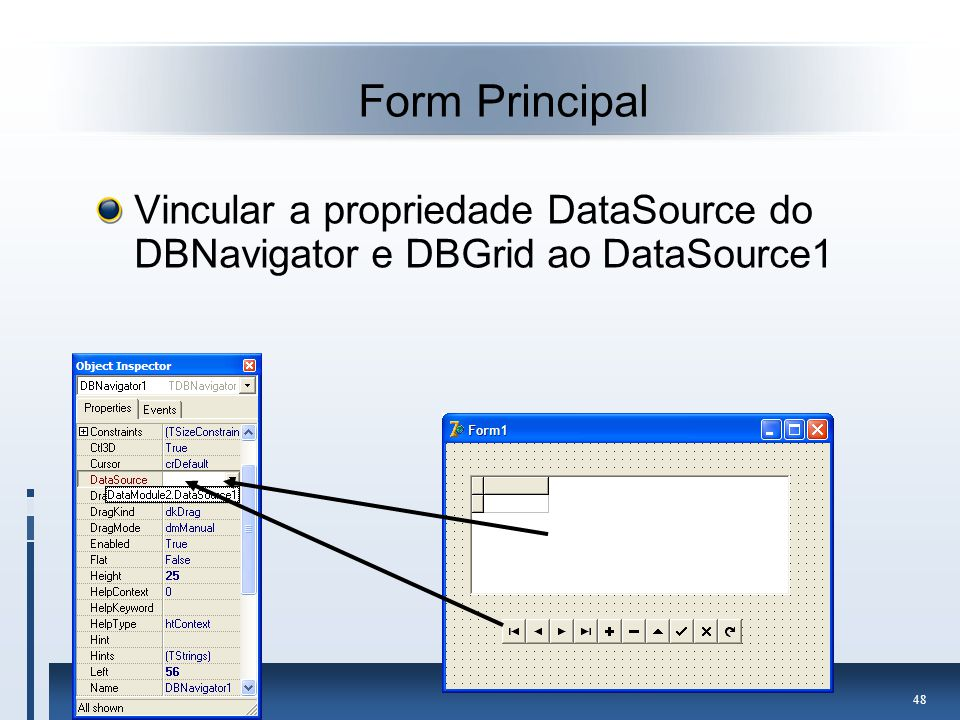 Form Principal Vincular a propriedade DataSource do DBNavigator e DBGrid ao DataSource1