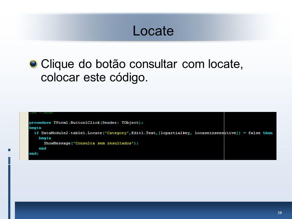 Locate Clique do botão consultar com locate, colocar este código.