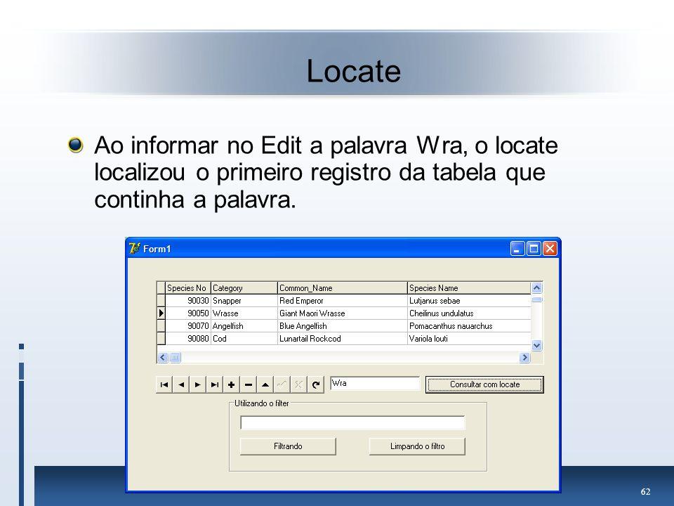 Locate Ao informar no Edit a palavra Wra, o locate localizou o primeiro registro da tabela que continha a palavra.