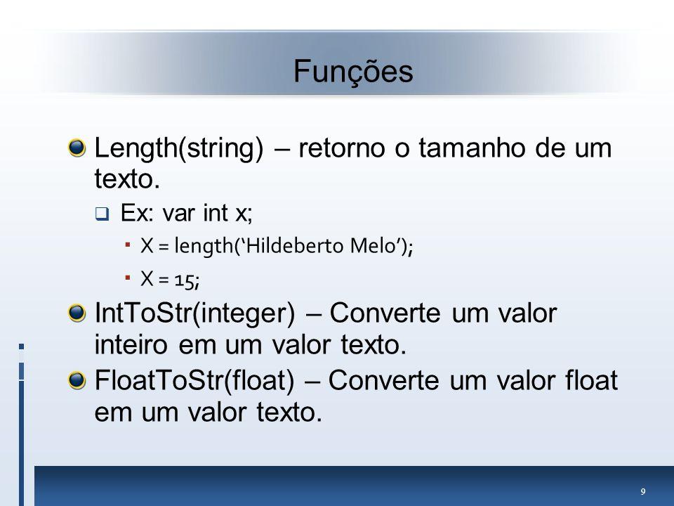 Funções Length(string) – retorno o tamanho de um texto.