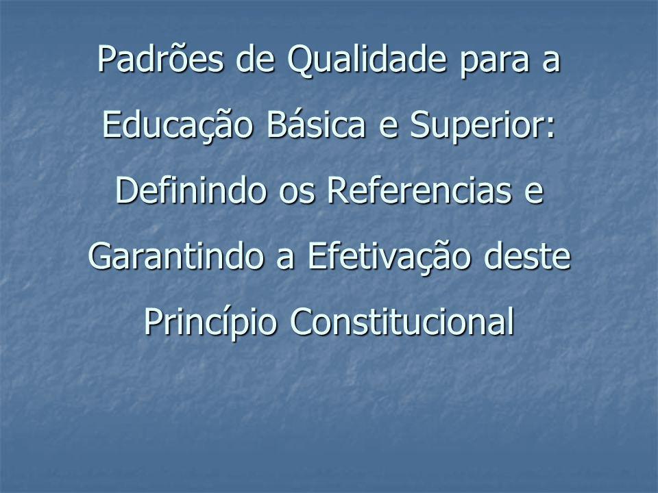 Padrões de Qualidade para a Educação Básica e Superior: Definindo os Referencias e Garantindo a Efetivação deste Princípio Constitucional
