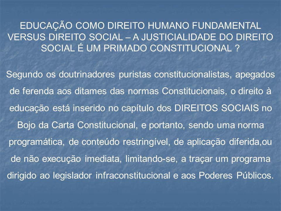 EDUCAÇÃO COMO DIREITO HUMANO FUNDAMENTAL VERSUS DIREITO SOCIAL – A JUSTICIALIDADE DO DIREITO SOCIAL É UM PRIMADO CONSTITUCIONAL
