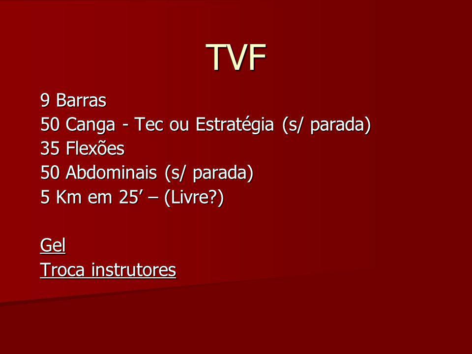 TVF 9 Barras 50 Canga - Tec ou Estratégia (s/ parada) 35 Flexões