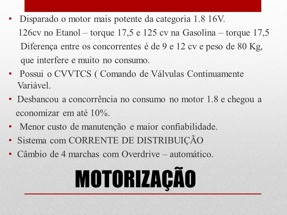 MOTORIZAÇÃO Disparado o motor mais potente da categoria 1.8 16V.