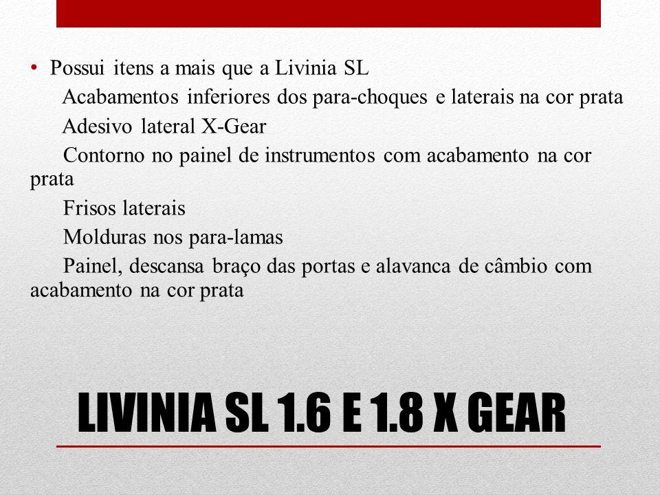 LIVINIA SL 1.6 E 1.8 X GEAR Possui itens a mais que a Livinia SL
