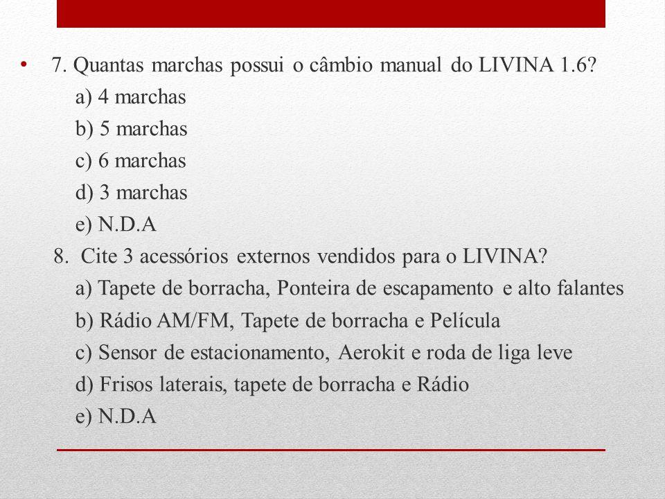 7. Quantas marchas possui o câmbio manual do LIVINA 1.6