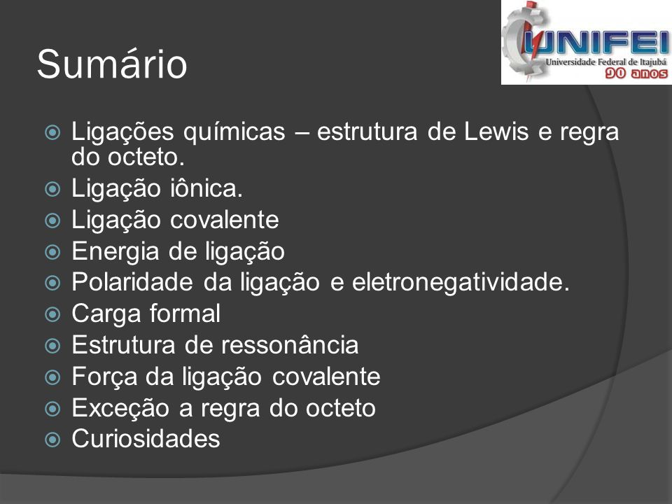 Sumário Ligações químicas – estrutura de Lewis e regra do octeto.