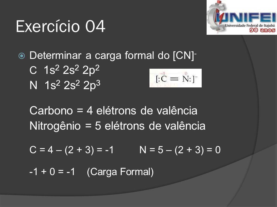 Exercício 04 N 1s2 2s2 2p3 Carbono = 4 elétrons de valência