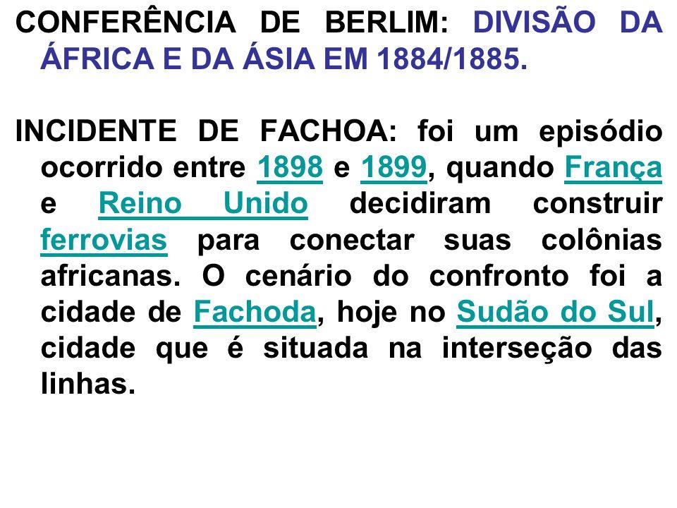 CONFERÊNCIA DE BERLIM: DIVISÃO DA ÁFRICA E DA ÁSIA EM 1884/1885.