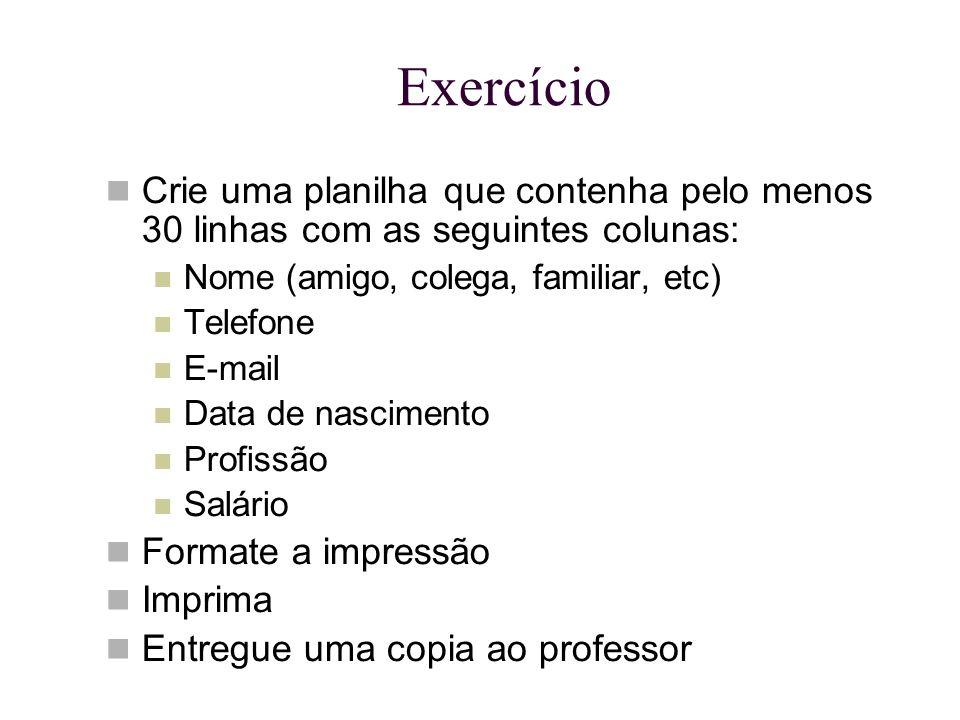 Exercício Crie uma planilha que contenha pelo menos 30 linhas com as seguintes colunas: Nome (amigo, colega, familiar, etc)