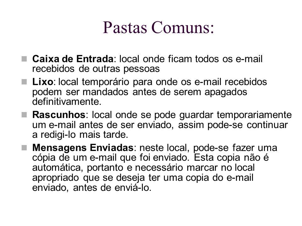 Pastas Comuns: Caixa de Entrada: local onde ficam todos os e-mail recebidos de outras pessoas.