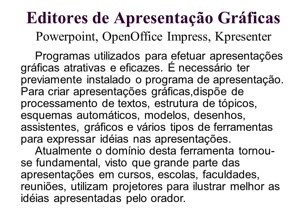 Editores de Apresentação Gráficas Powerpoint, OpenOffice Impress, Kpresenter