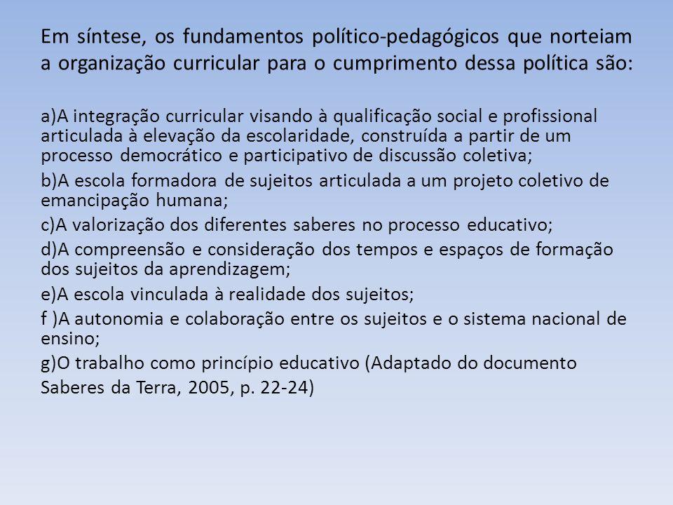 Em síntese, os fundamentos político-pedagógicos que norteiam a organização curricular para o cumprimento dessa política são: