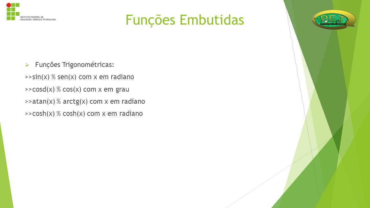 Funções Embutidas Funções Trigonométricas: