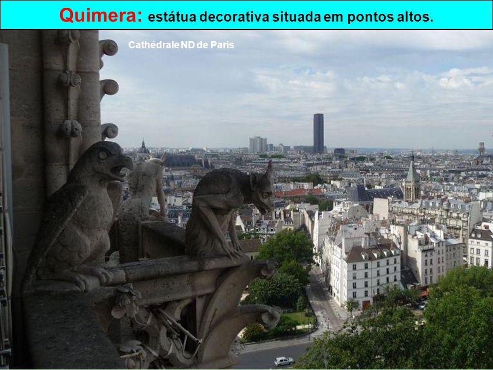 Quimera: estátua decorativa situada em pontos altos.