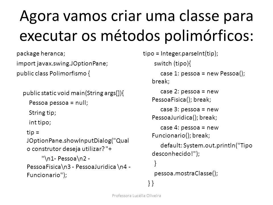 Agora vamos criar uma classe para executar os métodos polimórficos: