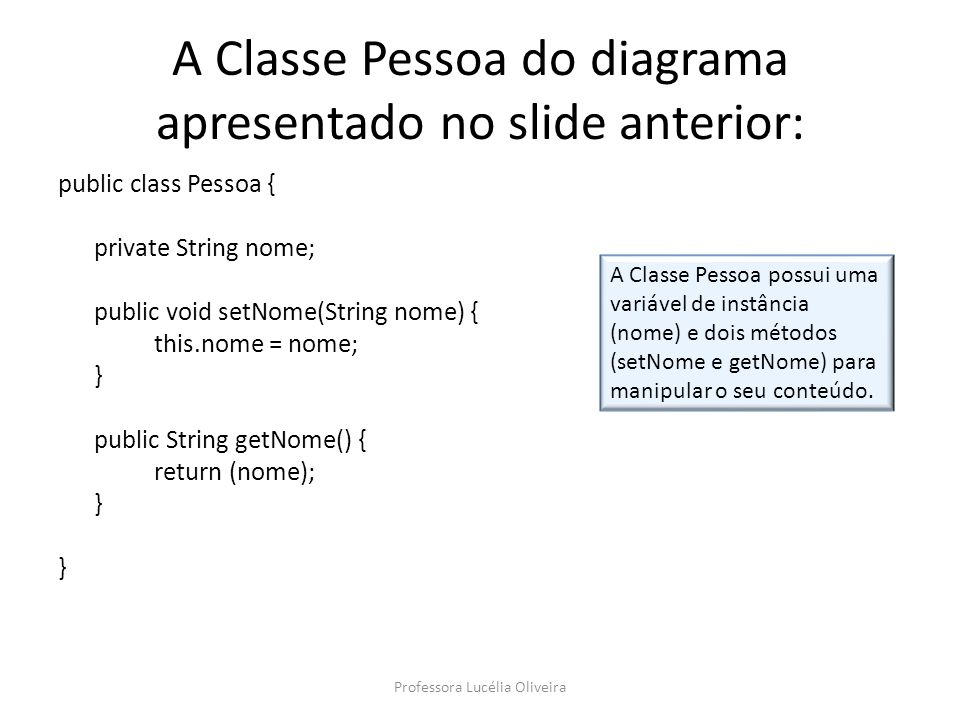 A Classe Pessoa do diagrama apresentado no slide anterior: