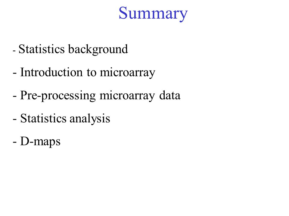 Summary Introduction to microarray Pre-processing microarray data