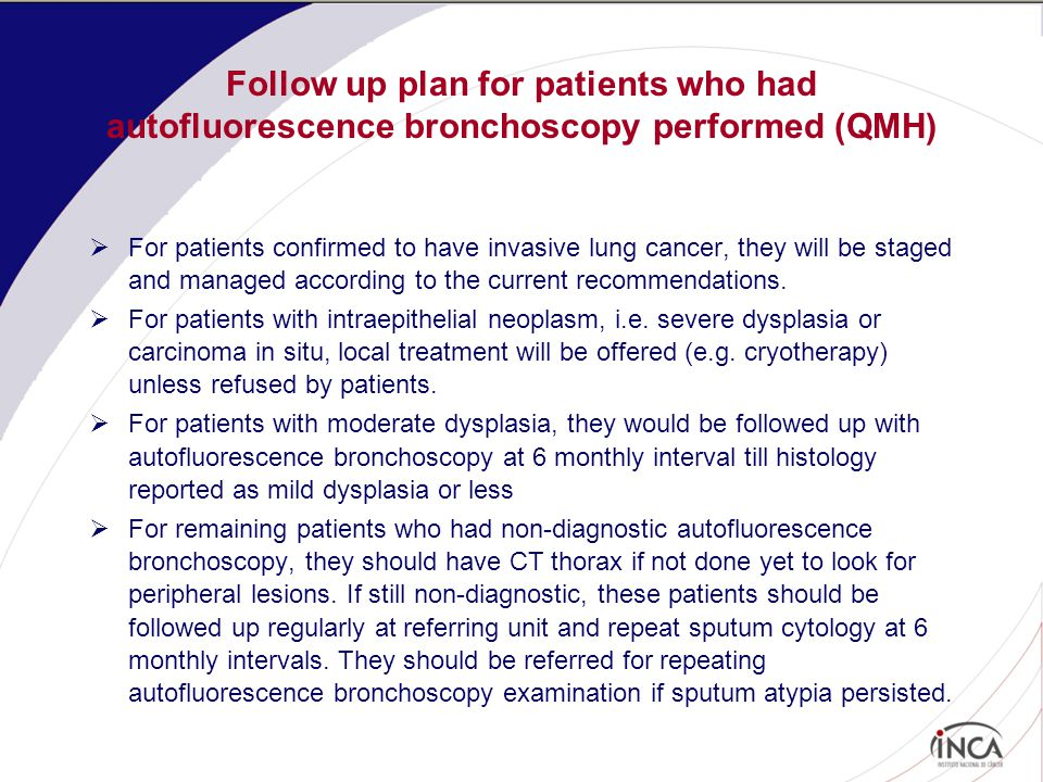 Follow up plan for patients who had autofluorescence bronchoscopy performed (QMH)