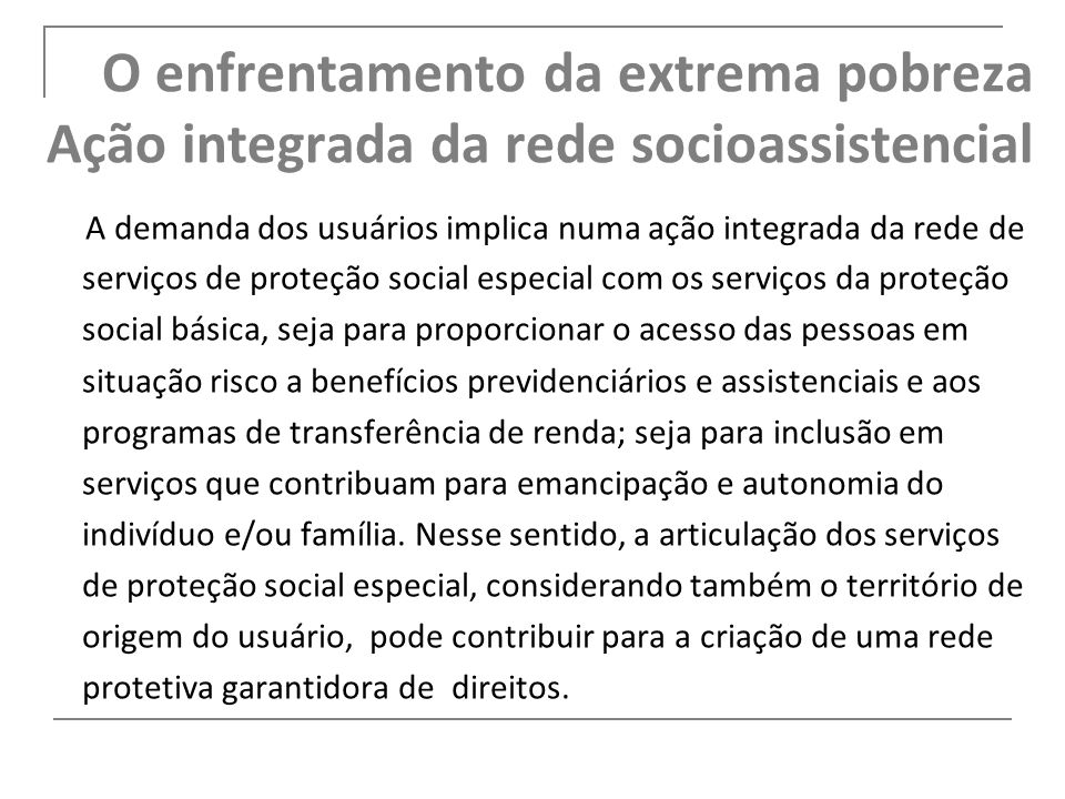 O enfrentamento da extrema pobreza Ação integrada da rede socioassistencial