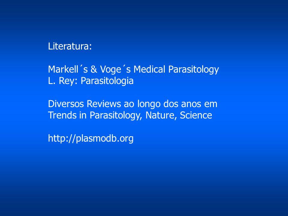 Literatura: Markell´s & Voge´s Medical Parasitology. L. Rey: Parasitologia. Diversos Reviews ao longo dos anos em.