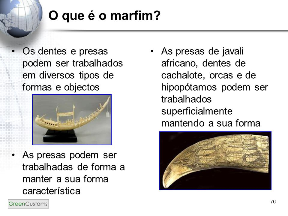 O que é o marfim Os dentes e presas podem ser trabalhados em diversos tipos de formas e objectos.