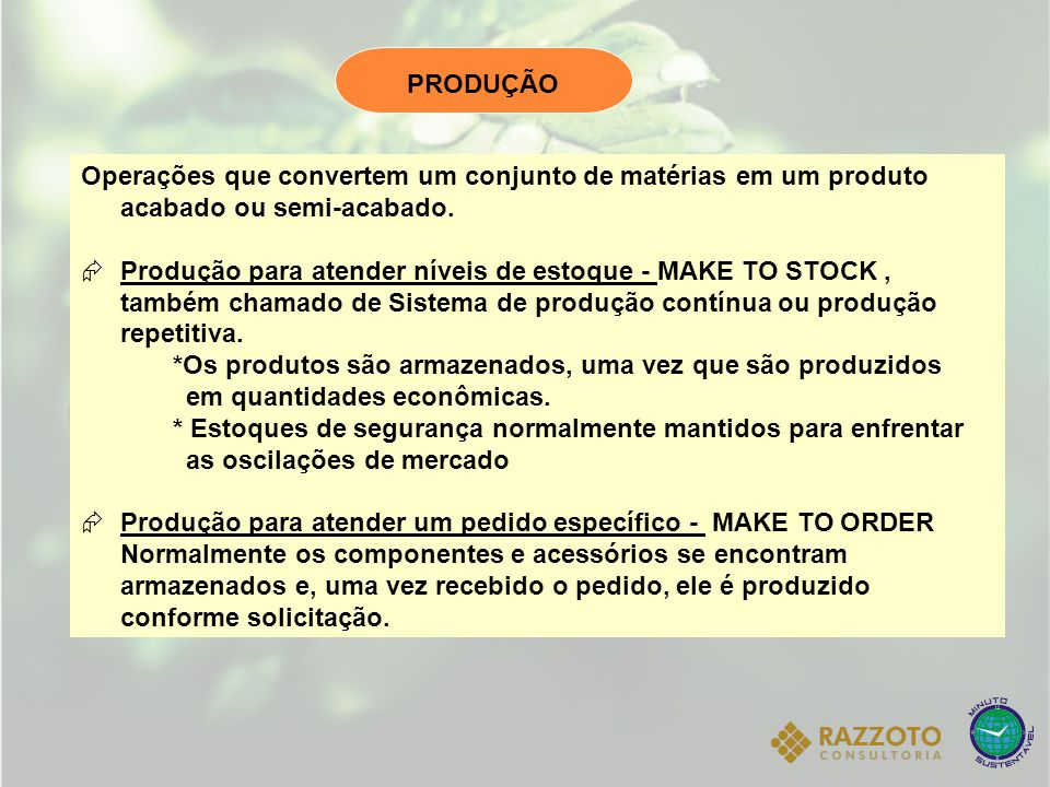 PRODUÇÃO Operações que convertem um conjunto de matérias em um produto acabado ou semi-acabado.