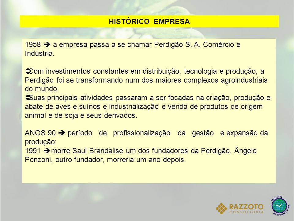 HISTÓRICO EMPRESA 1958  a empresa passa a se chamar Perdigão S. A. Comércio e Indústria.