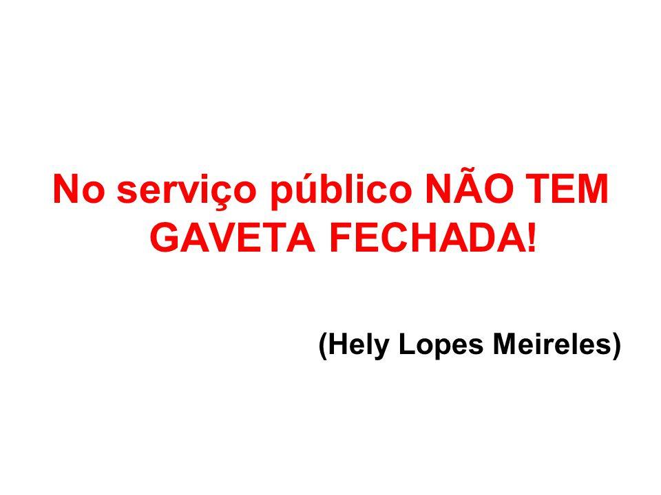 No serviço público NÃO TEM GAVETA FECHADA!