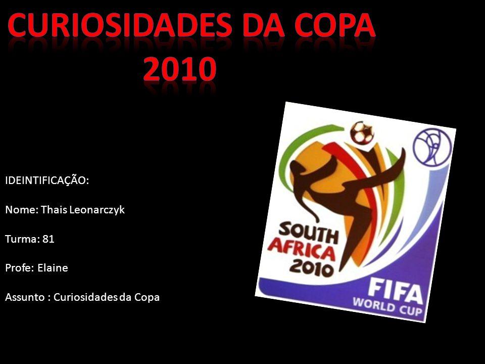 Curiosidades da Copa 2010 IDEINTIFICAÇÃO: Nome: Thais Leonarczyk