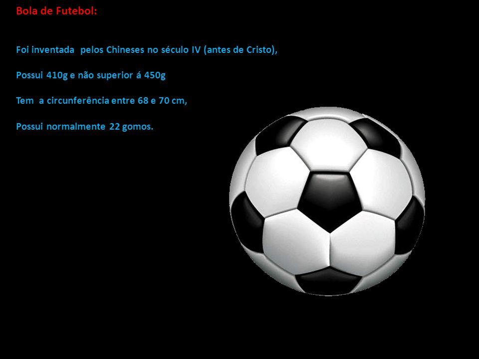Bola de Futebol: Foi inventada pelos Chineses no século IV (antes de Cristo), Possui 410g e não superior á 450g.