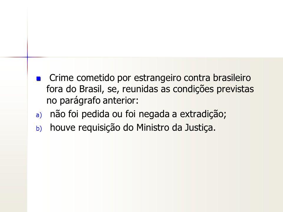 Crime cometido por estrangeiro contra brasileiro fora do Brasil, se, reunidas as condições previstas no parágrafo anterior: