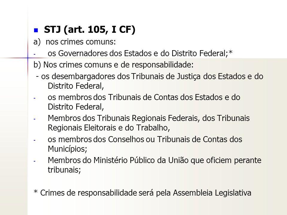 STJ (art. 105, I CF) a) nos crimes comuns:
