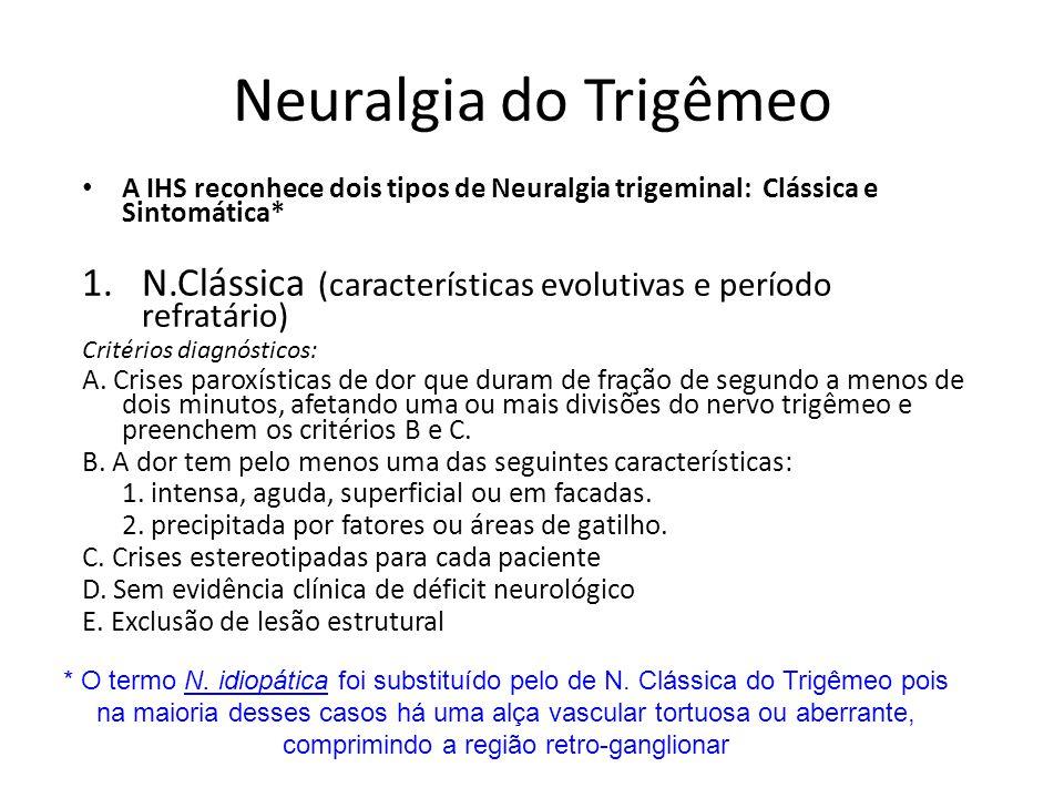 Neuralgia do Trigêmeo A IHS reconhece dois tipos de Neuralgia trigeminal: Clássica e Sintomática*