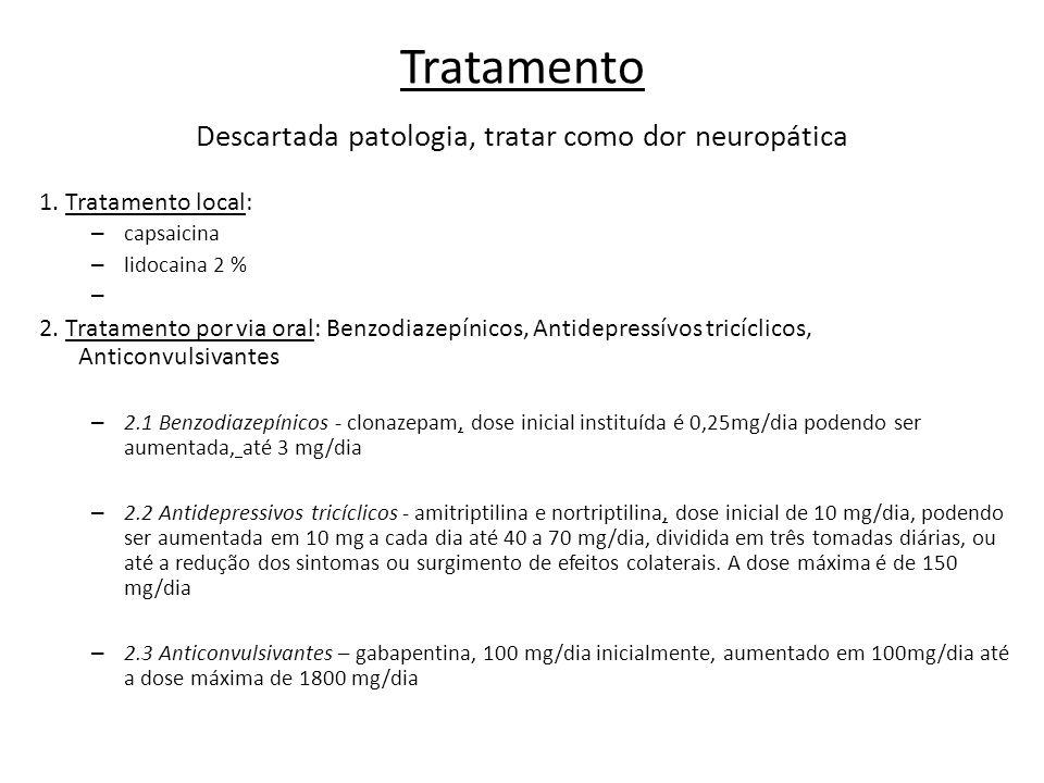 Tratamento Descartada patologia, tratar como dor neuropática